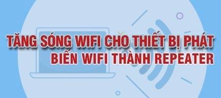 huong dan tang song wifi cho thiet bi phat wifi modem cu