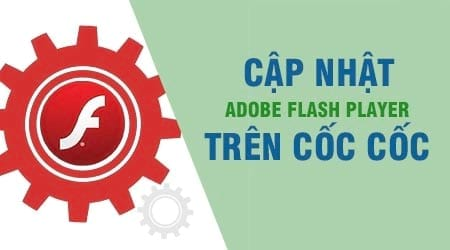 cach cap nhat adobe flash player moi nhat cho coc coc