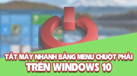 cach tat may nhanh bang menu chuot phai tren windows 10