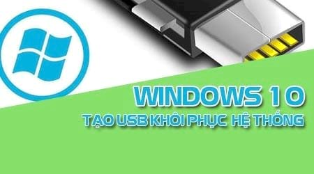 huong dan tao usb khoi phuc windows 10 phuc hoi he thong tren windows 10