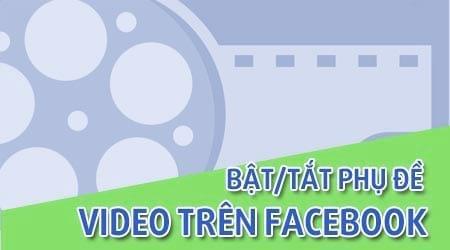 Cách bật tắt phụ đề video Facebook
