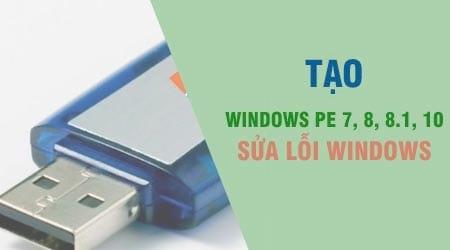 Cách tạo Windows PE, Win mini để sửa lỗi Windows