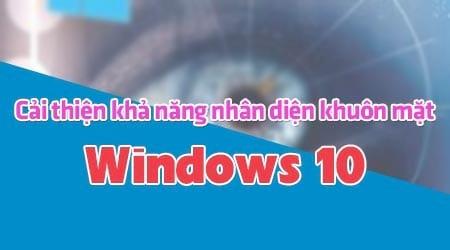 cai thien kha nang nhan dien khuon mat tren windows 10