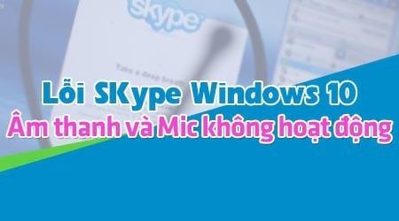 sua loi am thanh va micro khong hoat dong tren skype trong windows 10