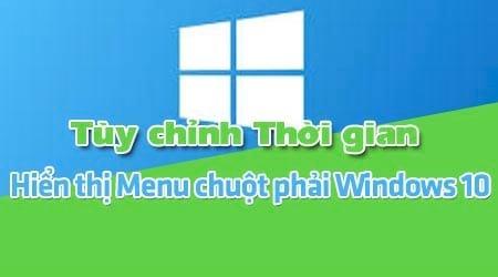 tuy bien thoi gian hien thi menu chuot phai tren windows 10