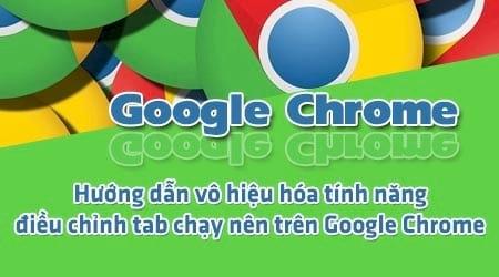 Vô hiệu hóa tính năng điều chỉnh tab chạy nền trên Google Chrome