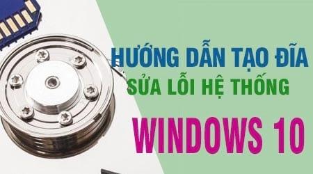 huong dan tao dia sua chua loi he thong windows 10