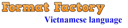 Tôi muốn dùng Format Factory tiếng Việt thì phải làm như thế nào?