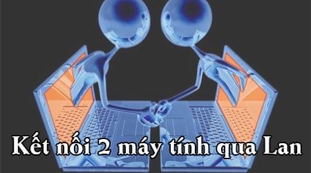 cach ket noi 2 may tinh voi nhau qua lan choi game windows 10 8 7