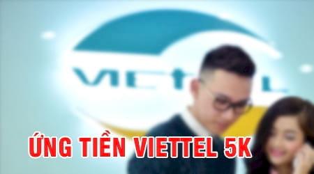 Cách ứng tiền viettel 5k, ứng tiền mạng Viettel 5000 đồng