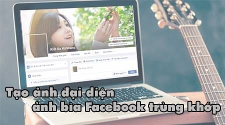 cach tao anh dai dien anh bia facebook trung khop