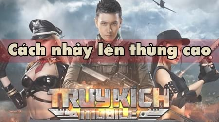 cach nhay len thung cao trong truy kich mobile