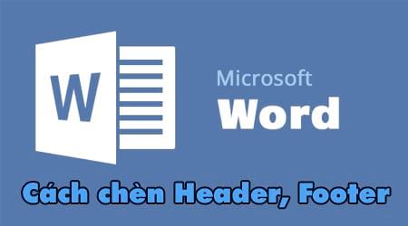 Cách chèn Header, Footer trong Word, tạo thêm Header và Footer 0