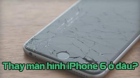 thay man hinh iphone 6 o dau chinh hang gia re