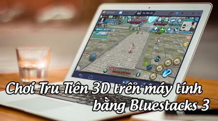 cach choi tru tien 3d tren may tinh bang bluestacks 3