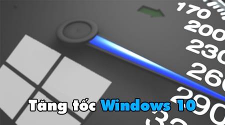 Cách tăng tốc Windows 10 đạt hiệu suất tối đa khi hoạt động