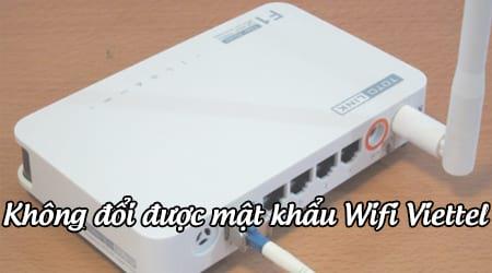 Không đổi được mật khẩu Wifi Viettel do đâu? cách sửa?