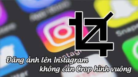 cach dang anh len instagram ma khong can crop hinh vuong
