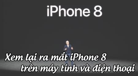 cach xem lai ra mat iphone 8 tren may tinh va dien thoai