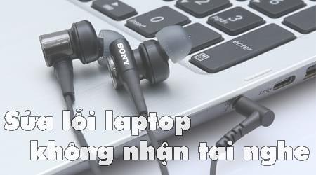 Sửa lỗi laptop không nhận tai nghe