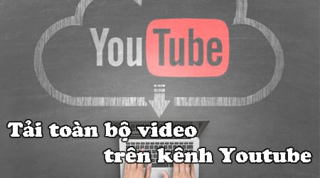 cach tai toan bo video tren kenh youtube