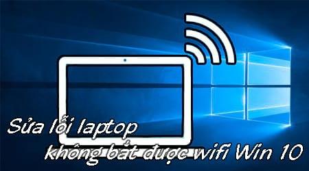 Cách sửa lỗi laptop không bắt được wifi win 10