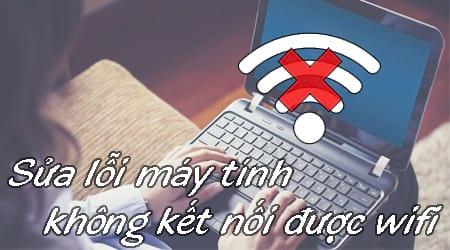sua loi may tinh khong ket noi duoc wifi