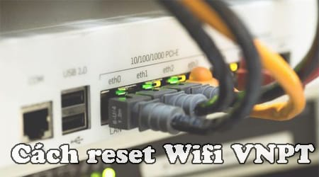 Cách reset Wifi VNPT, đặt lại modem wifi mạng VNPT