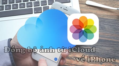 cach dong bo anh tu icloud ve iphone