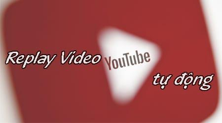 huong dan cach replay video youtube tu dong