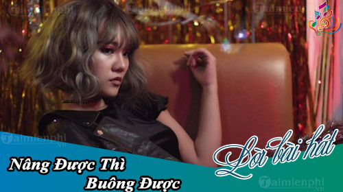 loi bai hat nang duoc thi buong duoc