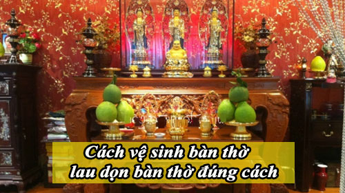 cach ve sinh ban tho lau don ban tho dung cach