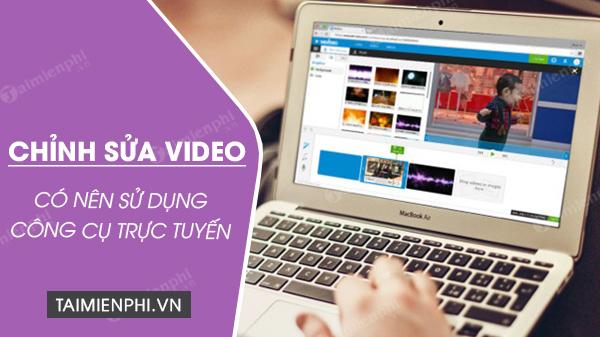 chinh sua video online free co nen khong