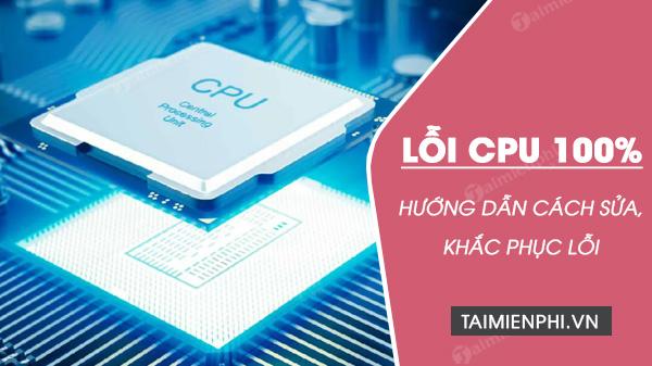 Sửa lỗi CPU 100, khắc phục lỗi CPU chạy quá tải 100%