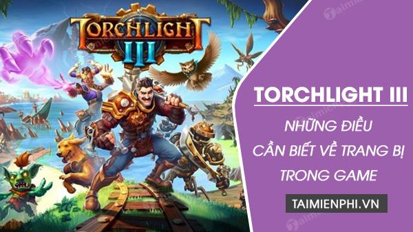 nhung dieu can chu y ve trang bi trong torchlight 3
