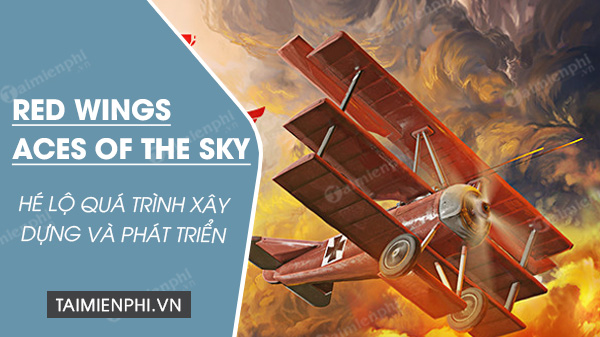 he lo qua trinh xay dung va phat trien red wings aces of the sky