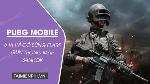 nhung vi tri co sung flare gun trong map sanhok
