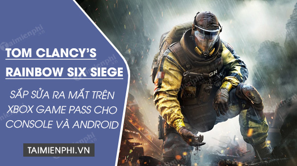 tom clancy s rainbow six siege se co mat tren xbox game pass cho console va android