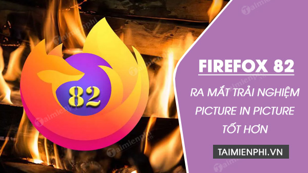 firefox 82 va trai nghiem oicture in picture