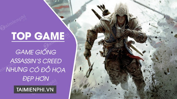 top game giong assassin s creed nhung co do hoa dep hon