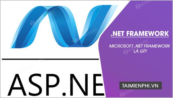 Phần mềm Microsoft .NET Framework là gì? Tại sao cần cài đặt nó trên máy tính