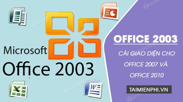 cai giao dien office 2003 cho office 2007 va 2010