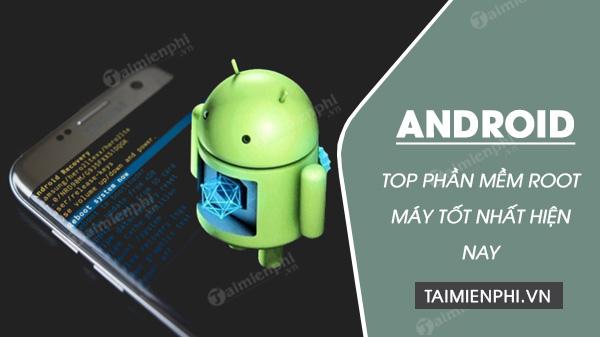 Top phần mềm ROOT Android tốt nhất hiện nay