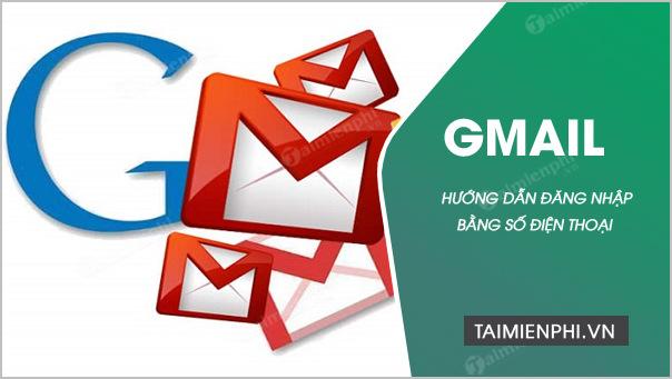 cach dang nhap gmail bang so dien thoai