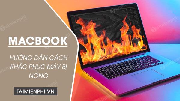 cach khac phuc macbook bi nong len