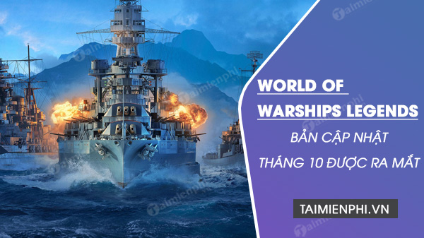 world of warships legends chao don ban cap nhat thang 10