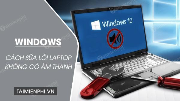 Cách sửa lỗi máy tính bị mất âm thanh, laptop không có tiếng