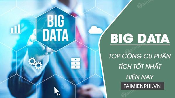top 10 cong cu phan tich big data tot nhat hien nay