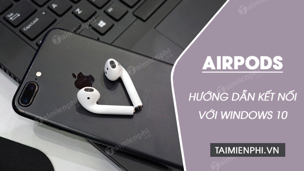 cach ghep doi airpods airpods pro voi may tinh windows 10