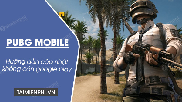 cach cap nhat pubg mobile khong can google play